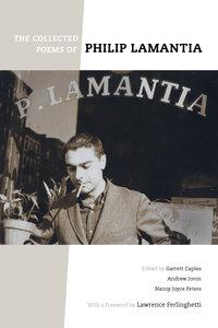 The Collected Poems of Philip Lamantia by Philip Lamantia, Garrett Caples, Nancy Joyce Peters