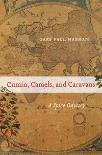 Cumin, Camels, and Caravans by Gary Paul Nabhan