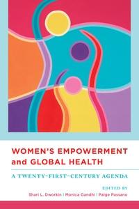 Women's Empowerment and Global Health by Shari Dworkin, Monica Gandhi, Paige Passano