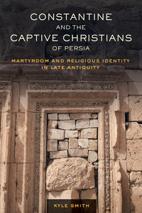 Constantine and the Captive Christians of Persia by Kyle Smith