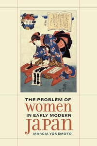 The Problem of Women in Early Modern Japan by Marcia Yonemoto