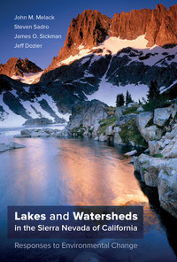 Lakes and Watersheds in the Sierra Nevada of California by John M. Melack, Steven Sadro, James O. Sickman, Jeff Dozier