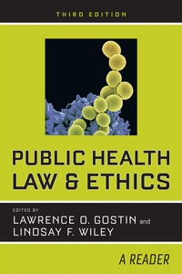 Public Health Law and Ethics Edited by Lawrence O. Gostin, Lindsay F. Wiley