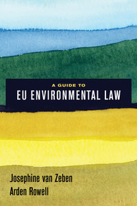 A Guide to EU Environmental Law by Josephine van Zeben, Arden Rowell