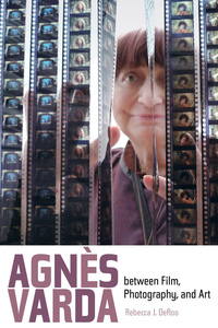 Agnes Varda between Film, Photography, and Art by Rebecca J. DeRoo