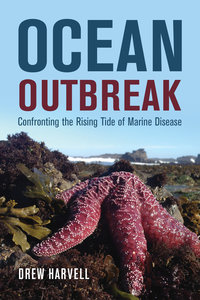 Ocean Outbreak by Drew Harvell