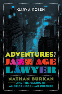 Adventures of a Jazz Age Lawyer by Gary A. Rosen
