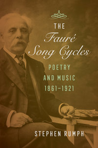 The Faure Song Cycles by Stephen Rumph
