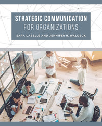 Strategic Communication for Organizations by Sara LaBelle, Jennifer H. Waldeck
