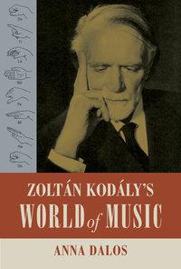 Zoltan Kodaly's World of Music by Anna Dalos