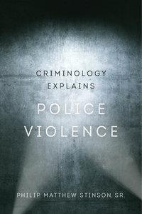 Criminology Explains Police Violence by Philip Matthew Stinson