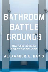 Bathroom Battlegrounds by Alexander K. Davis