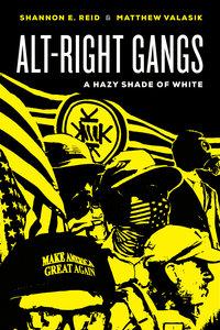 Alt-Right Gangs by Shannon E. Reid, Matthew Valasik