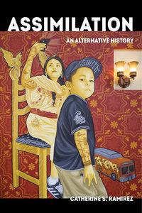 Assimilation by Catherine S. Ramírez