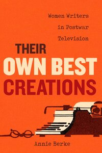 Their Own Best Creations by Annie Berke