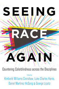 Seeing Race Again by Kimberlé Williams Crenshaw, Luke Charles Harris, Daniel Martinez HoSang