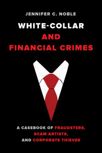 White Collar and Financial Crimes by Jennifer C. Noble