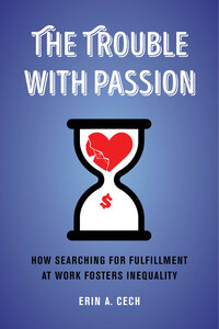 The Trouble with Passion by Erin Cech