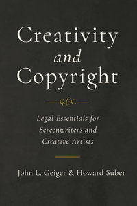 Creativity and Copyright by John L. Geiger, Howard Suber