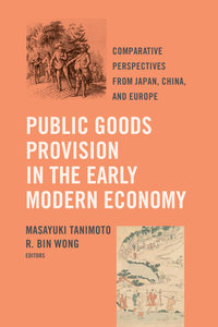 Public Goods Provision in the Early Modern Economy by Masayuki Tanimoto, R. Bin Wong