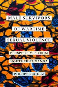 Male Survivors of Wartime Sexual Violence by Philipp Schulz