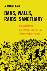 Bans, Walls, Raids, Sanctuary by A. Naomi Paik