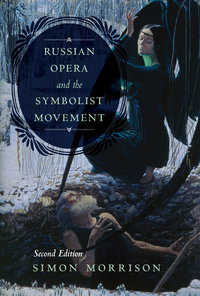 Russian Opera and the Symbolist Movement, Second Edition by Simon A. Morrison