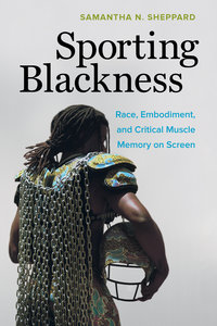 Sporting Blackness by Samantha N. Sheppard