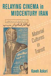 Relaying Cinema in Midcentury Iran by Kaveh Askari