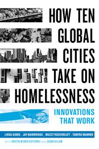 How Ten Global Cities Take On Homelessness by Linda Gibbs, John Keeble Bainbridge Jr., Laurence Steven Rosenblatt, Tamiru Mammo