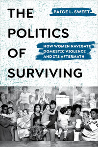 The Politics of Surviving by Paige Sweet