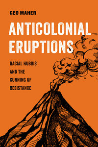 Anticolonial Eruptions by Geo Maher