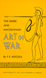 The Greek and Macedonian Art of War by Frank E. Adcock