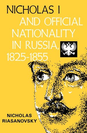 Nicholas I and Official Nationality in Russia 1825 - 1855 by Nicholas V. Riasanovsky