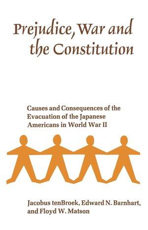 Prejudice, War, and the Constitution by Jacobus tenBroek, Edward N. Barnhart, Floyd W. Matson