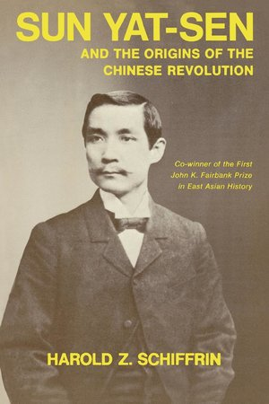 Sun Yat-Sen and the Origins of the Chinese Revolution by Harold Schiffrin
