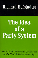The Idea of a Party System by Richard Hofstadter