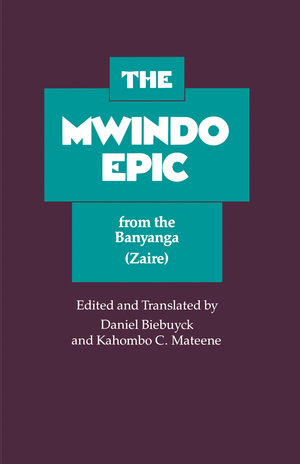 The Mwindo Epic from the Banyanga (Zaire) by Daniel Biebuyck, Kahombo C. Mateene