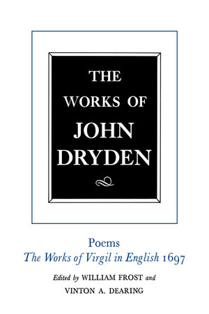 The Works of John Dryden, Volume VI by John Dryden, William Frost, Vinton A. Dearing, Alan Roper