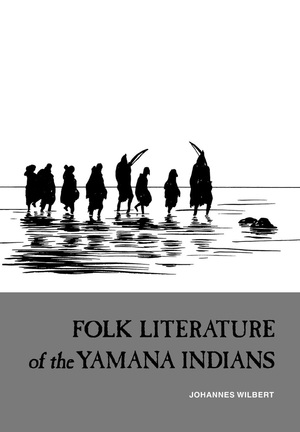 Folk Literature of the Yamana Indians by Johannes Wilbert