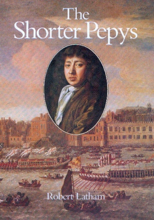 The Shorter Pepys by Samuel Pepys, Robert Latham