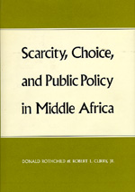 Scarcity, Choice and Public Policy in Middle Africa by Donald Rothchild, Robert L. Curry Jr.