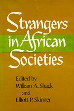 Strangers in African Societies by William A. Shack, Elliott P. Skinner