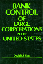 Bank Control of Large Corporations in the United States by David M. Kotz