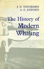 The History of Modern Whaling by Joh. N. Tønnessen, Arne Odd Johnsen