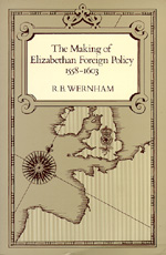 The Making of Elizabethan Foreign Policy, 1558-1603 by R. B. Wernham