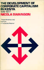 The Development of Corporate Capitalism in Kenya, 1918-1977 by Nicola Swainson