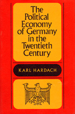 The Political Economy of Germany in the Twentieth Century by Karl Hardach