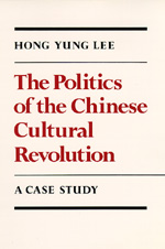 The Politics of the Chinese Cultural Revolution by Hong Yung Lee