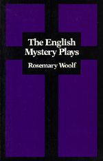 The English Mystery Plays by Rosemary Woolf